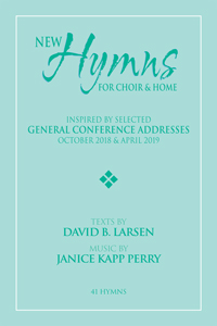 New Hymns Inspired by General Conference Addresses, Oct 2018 & Apr 2019