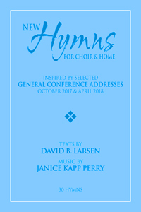 New Hymns Inspired by General Conference Addresses, Oct 2017 & Apr 2018